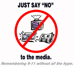 [ Just say 'NO' to the media - Remembering 9-11 without all the hype ]